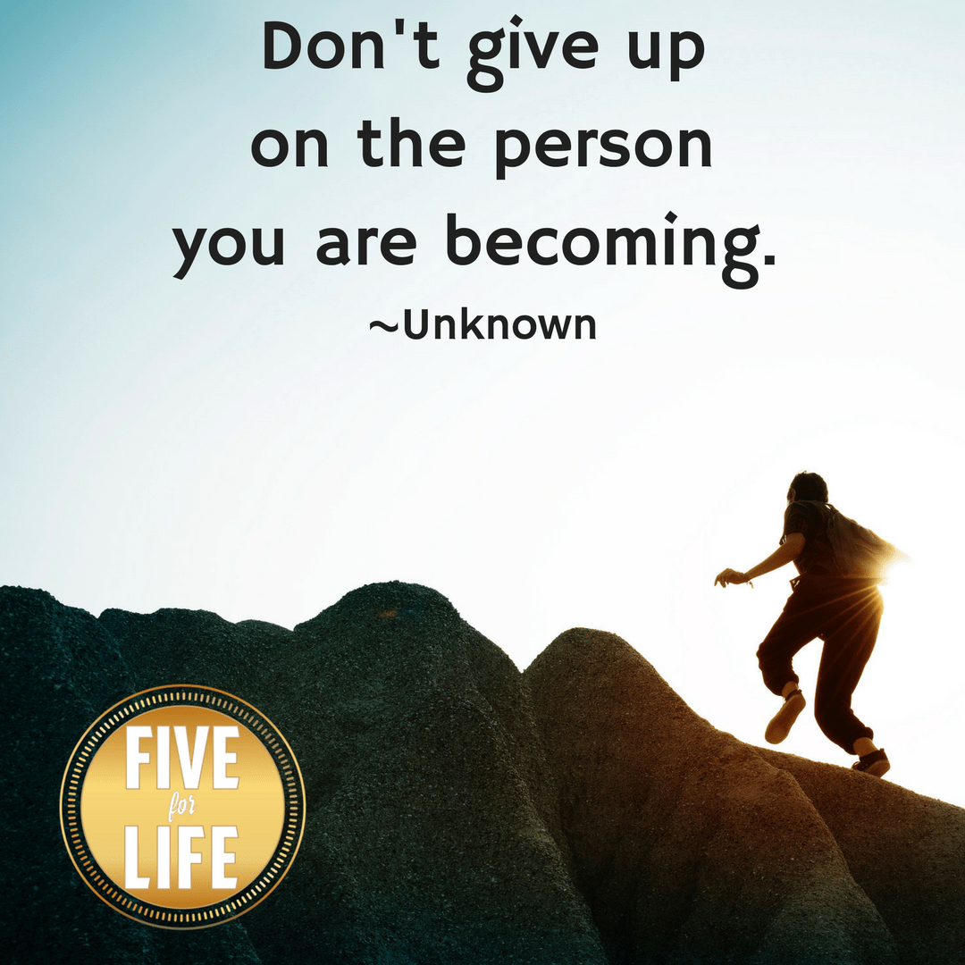 Don't Give Up on the Person You Are Becoming!